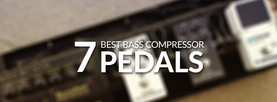 Best Bass Compressor Pedals for 2018