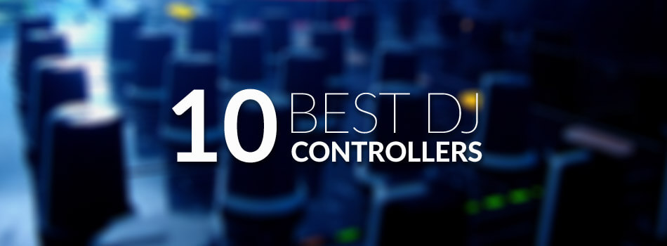 Best DJ Controller for 2018