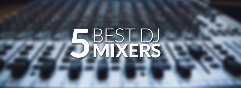 Best DJ Mixer Reviews for 2018
