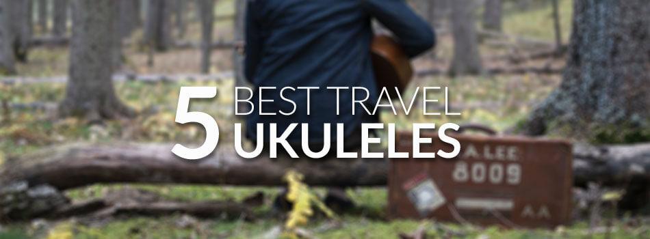 Best Travel Ukulele for 2018