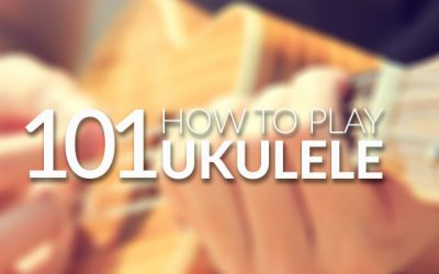 Learn How to Play Ukulele 101