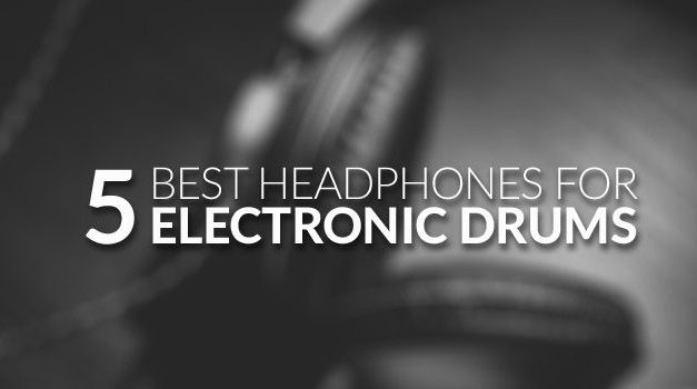 Best Headphones for Electronic Drums for 2018