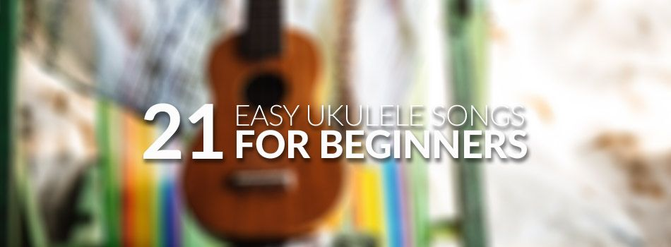 21 Easy Ukulele Songs for Beginners in 2018