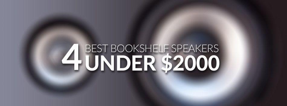 Best Bookshelf Speakers Under $2000 for 2018