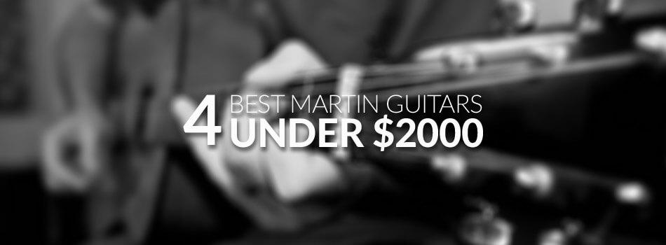 Best Martin Guitar Under $2000 for 2018