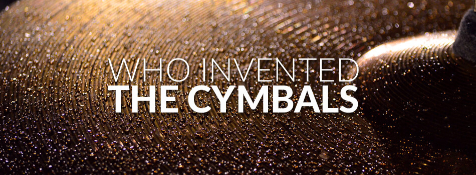 Who Invented the Cymbals?